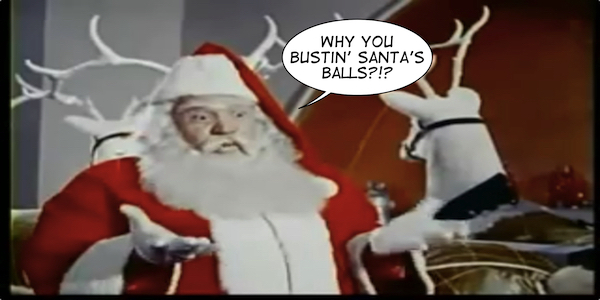 Why You Bustin' Santa's Balls